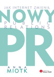Miotk Anna Nowy PR. Jak internet zmienił public relations