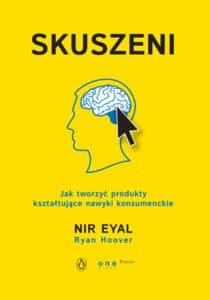 Nir Eyal Skuszeni. Jak tworzyć produkty kształtujące nawyki konsumenckie