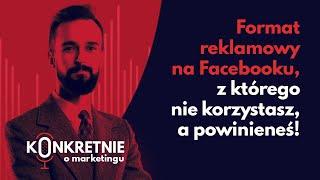 Format reklamowy na Facebooku, z którego nie korzystasz, a powinieneś!