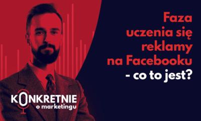 Faza uczenia się reklamy na Facebooku - co to jest?